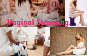 Vaginal Steaming: Know Everything about Vaginal Steaming
