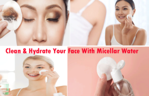 Makeup Remover: Clean & Hydrate Your Face With Micellar Water What Is Micellar Water? Benefits And Uses Of It