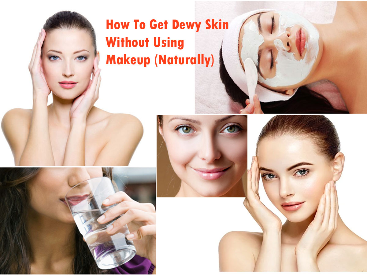 How To Get Dewy Skin Without Using Makeup (Naturally)