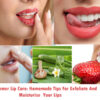 Summer Lip Care: Homemade Tips For Exfoliate And Moisturize Your Lips