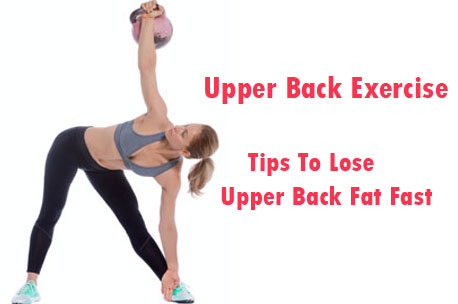 Upper Back Exercise - Tip To Lose Upper Back Fat Fast