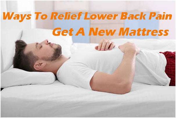Get A New Mattress- Simple And Effective Ways To Relief Lower Back Pain